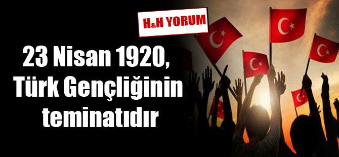 23 Nisan 1920, Türk Gençliğinin teminatıdır