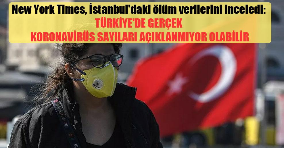 New York Times, İstanbul'daki ölüm verilerini inceledi: Türkiye'de gerçek Koronavirüs sayıları açıklanmıyor olabilir