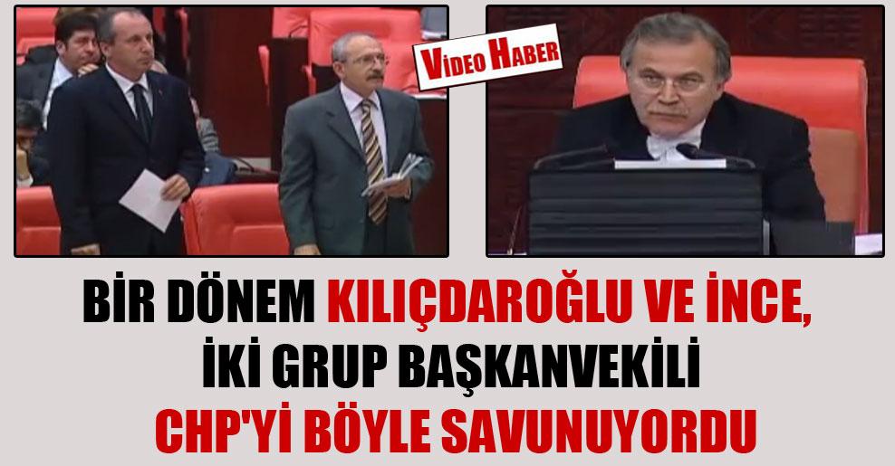 Bir dönem Kılıçdaroğlu ve İnce iki grup başkanvekili CHP'yi böyle savunuyordu