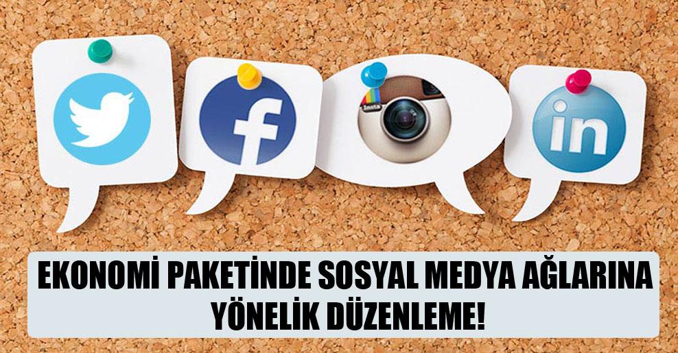 Ekonomi paketinde sosyal medya ağlarına yönelik düzenleme!