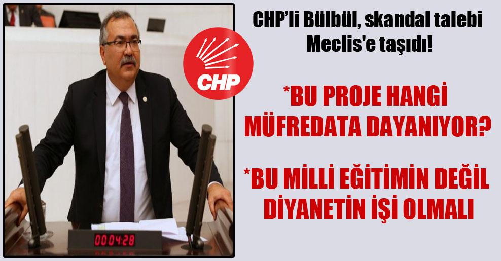CHP'li Bülbül, skandal talebi Meclis'e taşıdı!