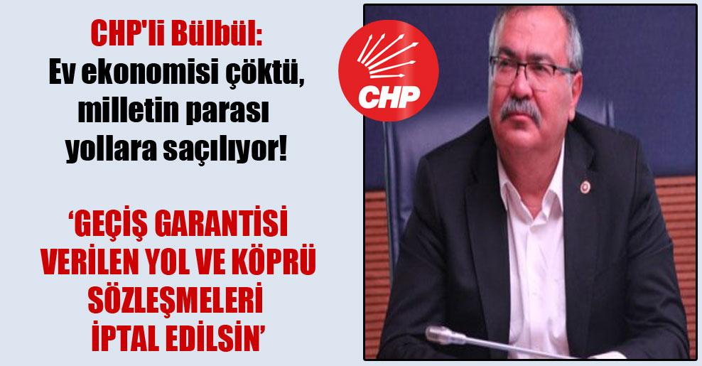 CHP'li Bülbül: Ev ekonomisi çöktü, milletin parası yollara saçılıyor!