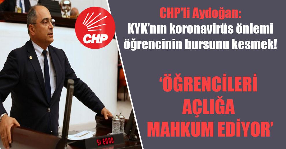 CHP'li Aydoğan: KYK'nın koronavirüs önlemi öğrencinin bursunu kesmek! 'Öğrencileri açlığa mahkum ediyor'