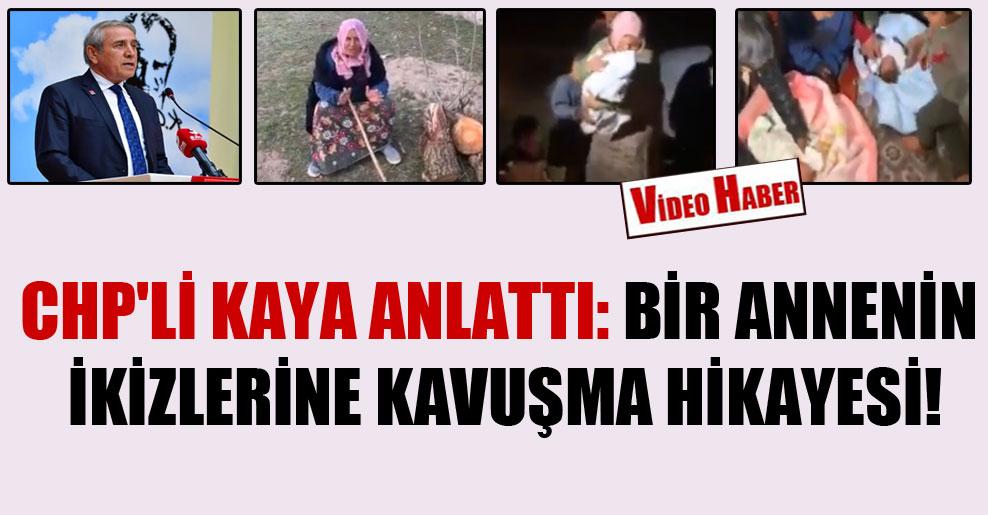 CHP'li Kaya anlattı: Bir annenin ikizlerine kavuşma hikayesi!