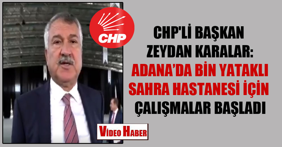 CHP'li Başkan Zeydan Karalar: Adana'da bin yataklı sahra hastanesi için çalışmalar başladı