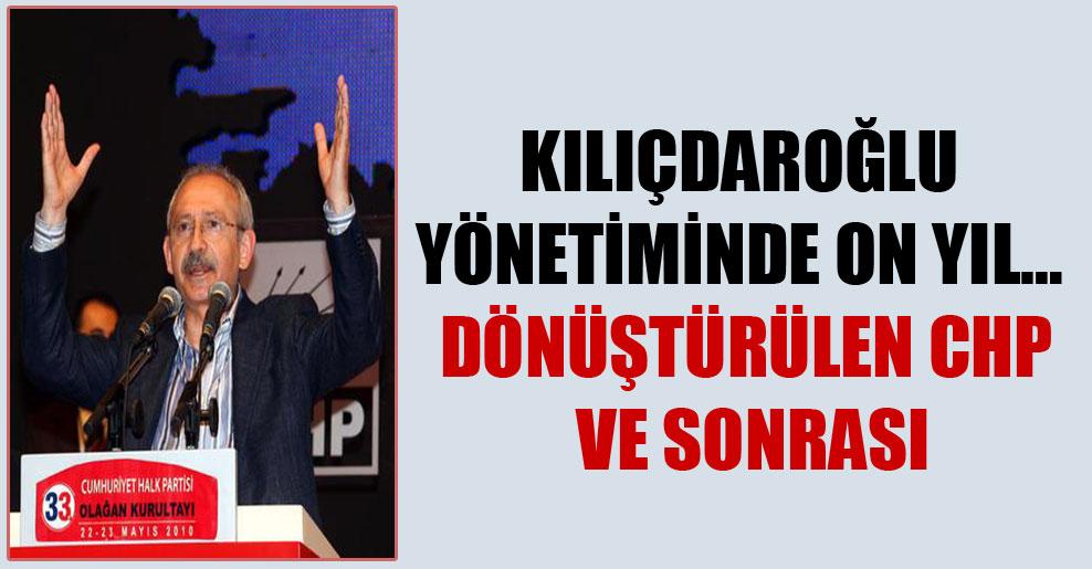 Kılıçdaroğlu yönetiminde on yıl… Dönüştürülen CHP ve sonrası