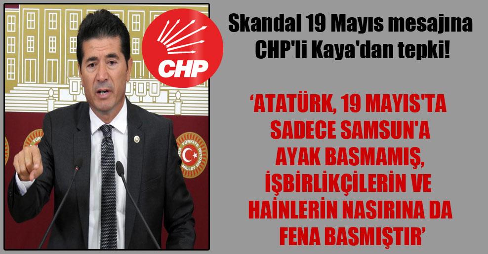 Skandal 19 Mayıs mesajına CHP'li Kaya'dan tepki!