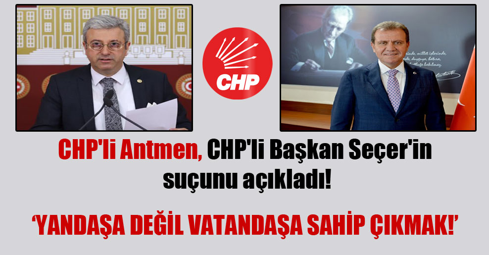 CHP'li Antmen, CHP'li Başkan Seçer'in suçunu açıkladı!
