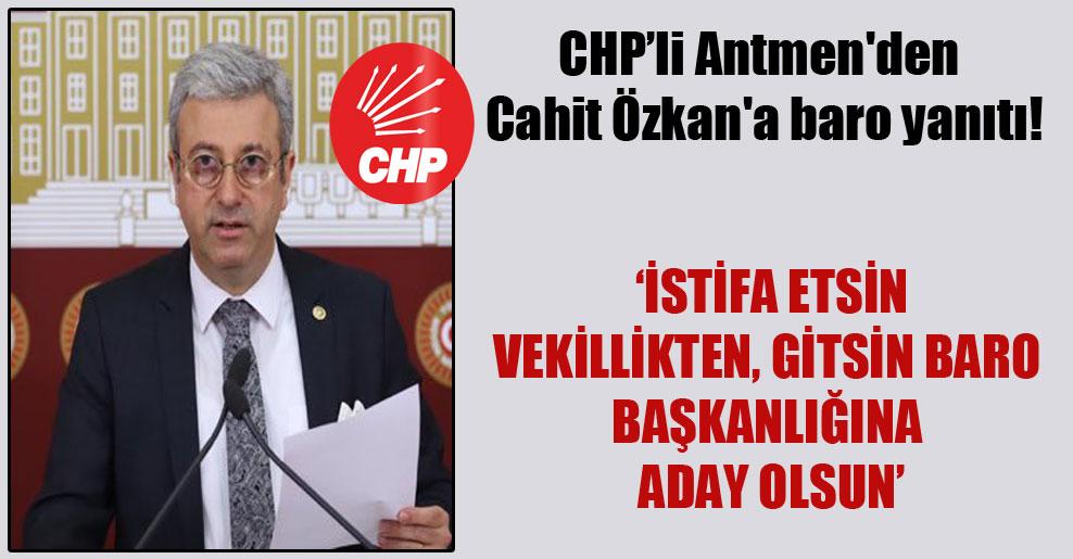 CHP'li Antmen'den Cahit Özkan'a baro yanıtı!