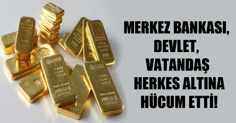 Merkez Bankası, devlet, vatandaş herkes altına hücum etti!