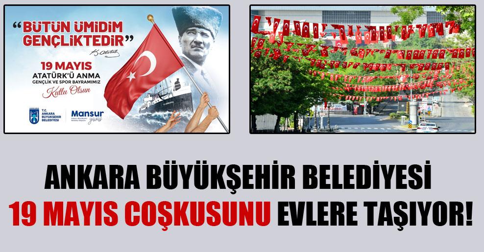 Ankara Büyükşehir Belediyesi 19 Mayıs coşkusunu evlere taşıyor!