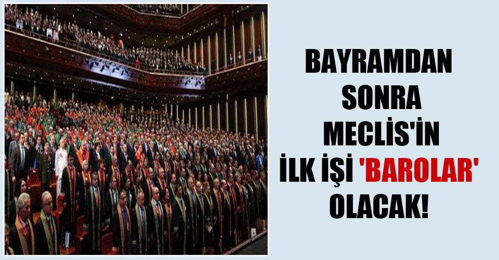 Bayramdan sonra Meclis'in ilk işi 'Barolar' olacak!