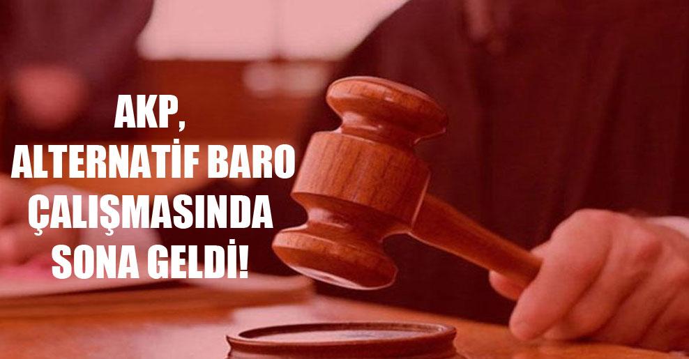 AKP, alternatif baro çalışmasında sona geldi!