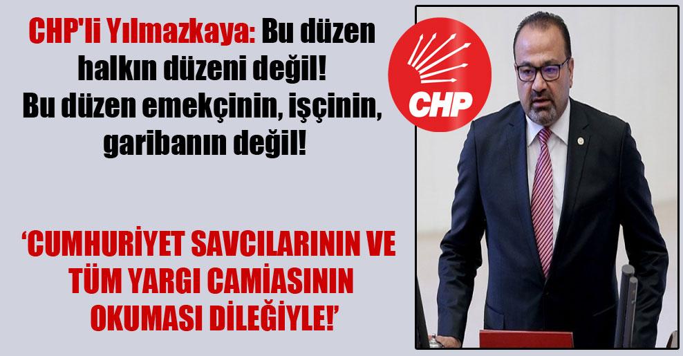 CHP'li Yılmazkaya: Bu düzen halkın düzeni değil! Bu düzen emekçinin, işçinin, garibanın değil!