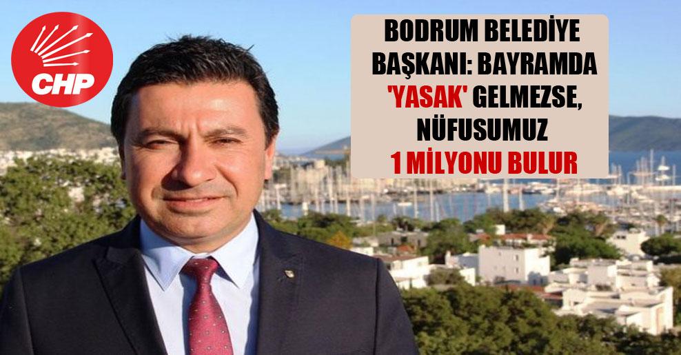 Bodrum Belediye Başkanı: Bayramda 'yasak' gelmezse, nüfusumuz 1 milyonu bulur