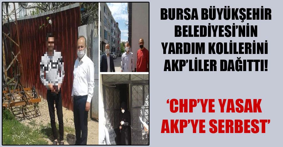 Bursa Büyükşehir Belediyesi'nin yardım kolilerini AKP'liler dağıttı!