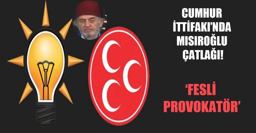 Cumhur İttifakı'nda Mısıroğlu çatlağı!
