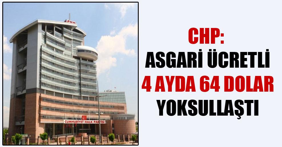 CHP: Asgari ücretli 4 ayda 64 dolar yoksullaştı