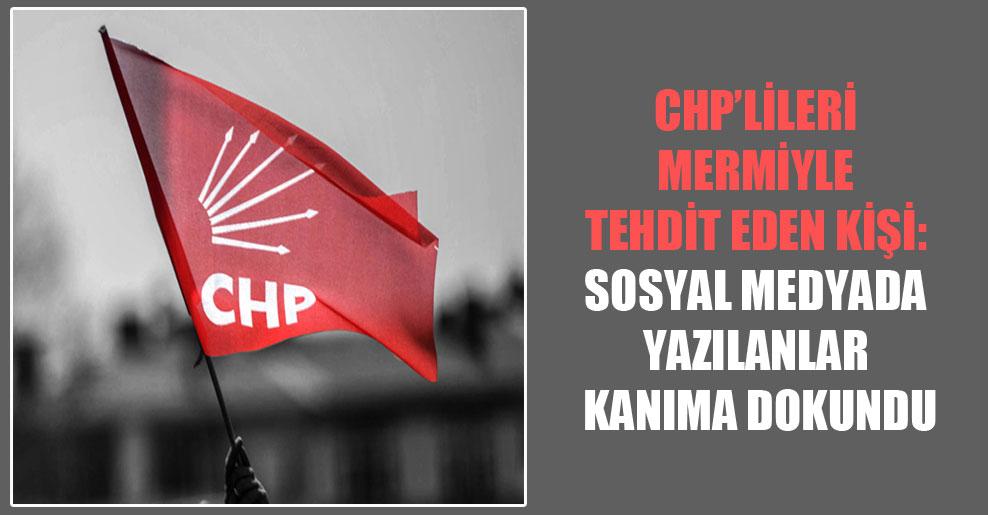 CHP'lileri mermiyle tehdit eden kişi: Sosyal medyada yazılanlar kanıma dokundu