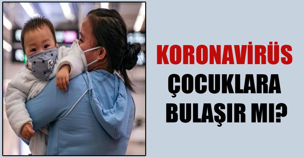 Koronavirüs çocuklara bulaşır mı?