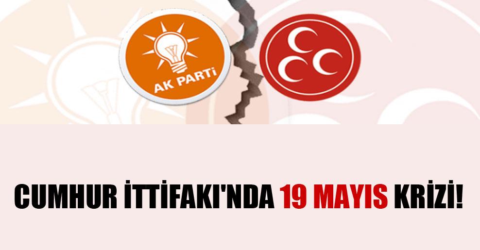 Cumhur İttifakı'nda 19 Mayıs krizi!