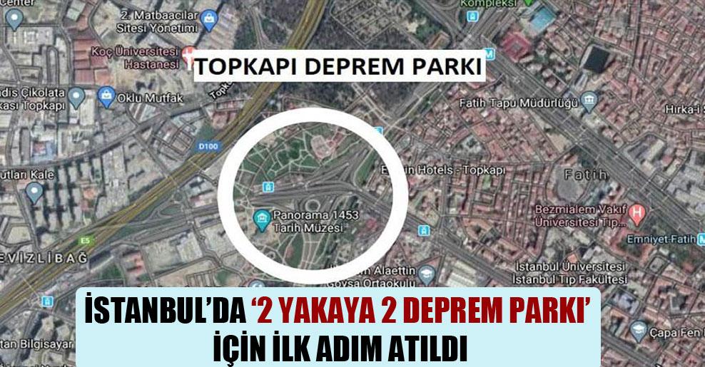 İstanbul'da '2 yakaya 2 deprem parkı' için ilk adım atıldı