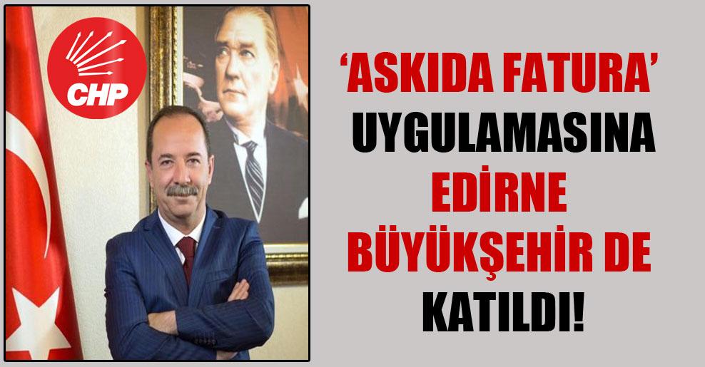 'Askıda Fatura' uygulamasına Edirne Büyükşehir de katıldı!