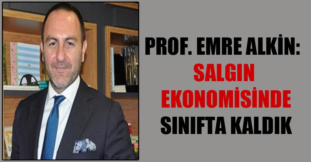 Prof. Emre Alkin: Salgın ekonomisinde sınıfta kaldık