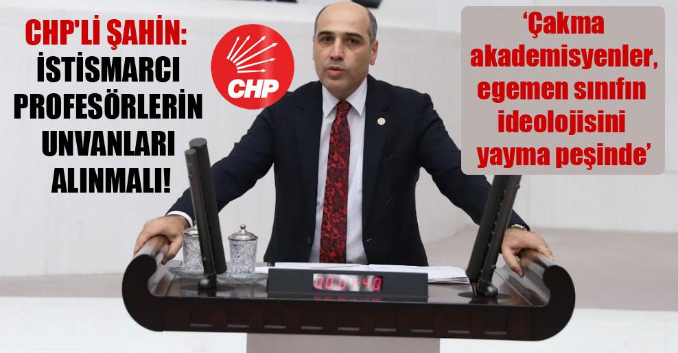 CHP'li Şahin: İstismarcı profesörlerin unvanları alınmalı!