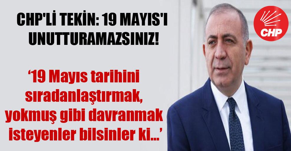 CHP'li Tekin: 19 Mayıs'ı unutturamazsınız!