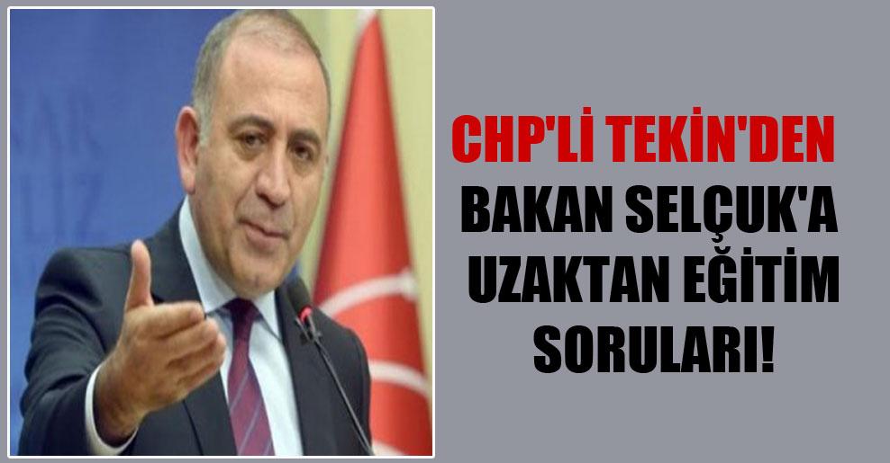 CHP'li Tekin'den Bakan Selçuk'a uzaktan eğitim soruları!