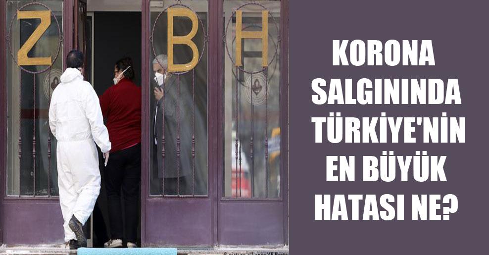 Korona salgınında Türkiye'nin en büyük hatası ne?