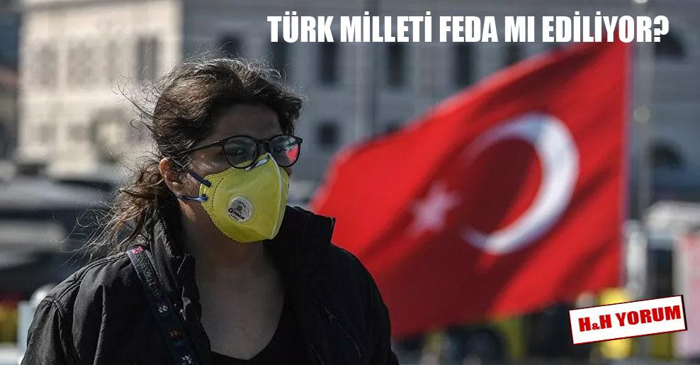 Türk Milleti feda mı ediliyor?