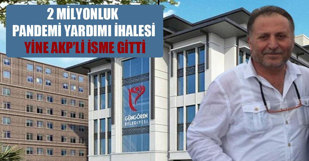 2 milyonluk pandemi yardımı ihalesi yine AKP'li isme gitti