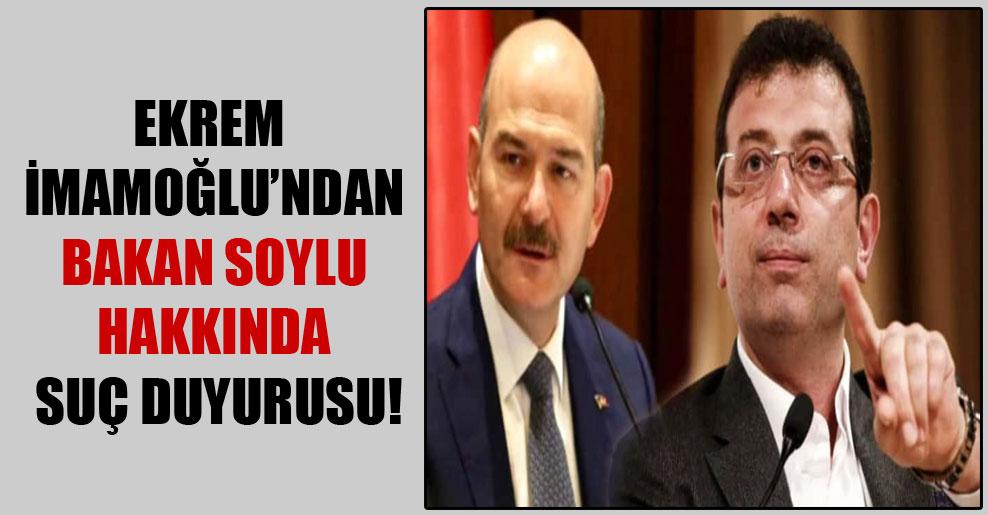 Ekrem İmamoğlu'ndan Bakan Soylu hakkında suç duyurusu!