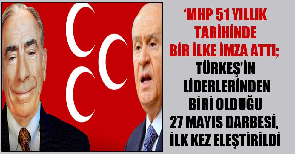 'MHP 51 yıllık tarihinde bir ilke imza attı; Türkeş'in liderlerinden biri olduğu 27 Mayıs darbesi, ilk kez eleştirildi'