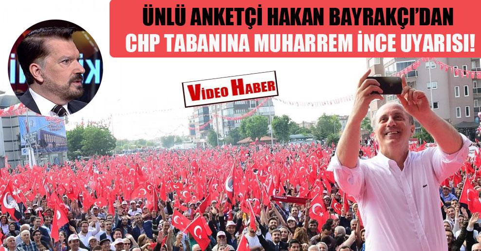 Ünlü anketçi Hakan Bayrakçı'dan CHP tabanına Muharrem İnce uyarısı!