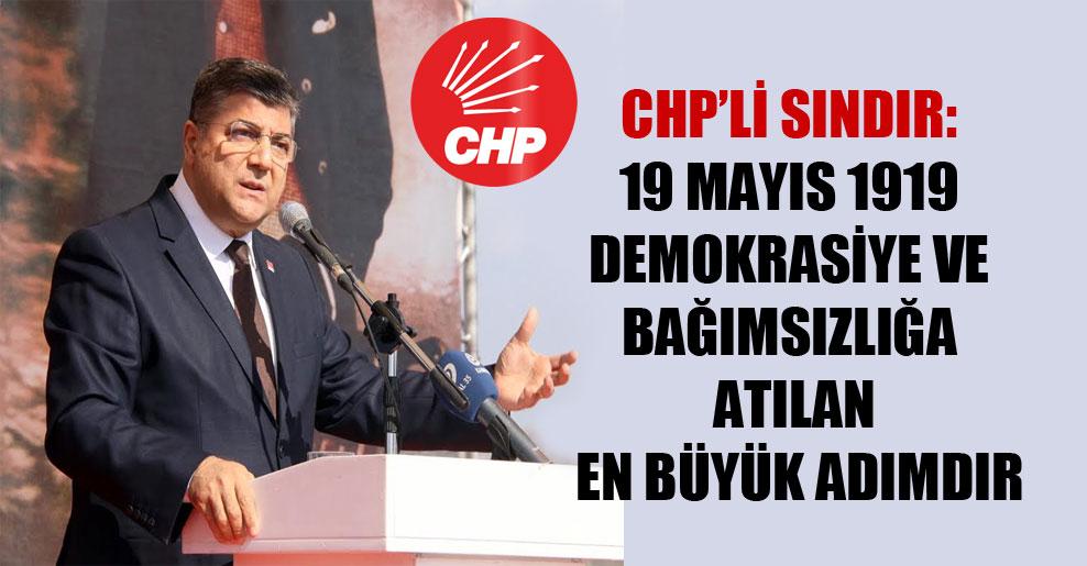 CHP'li Sındır: 19 Mayıs 1919 demokrasiye ve bağımsızlığa atılan en büyük adımdır
