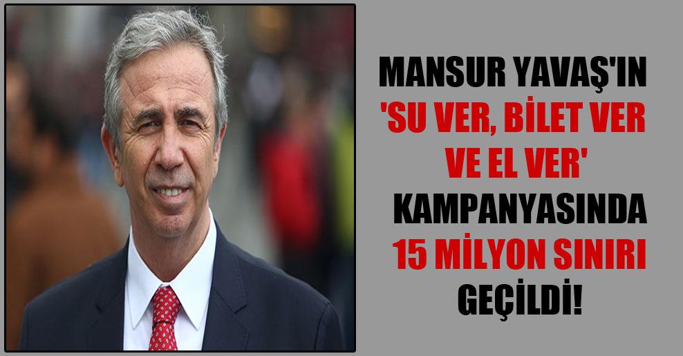 Mansur Yavaş'ın 'Su ver, Bilet ver ve El ver' kampanyasında 15 milyon sınırı geçildi!