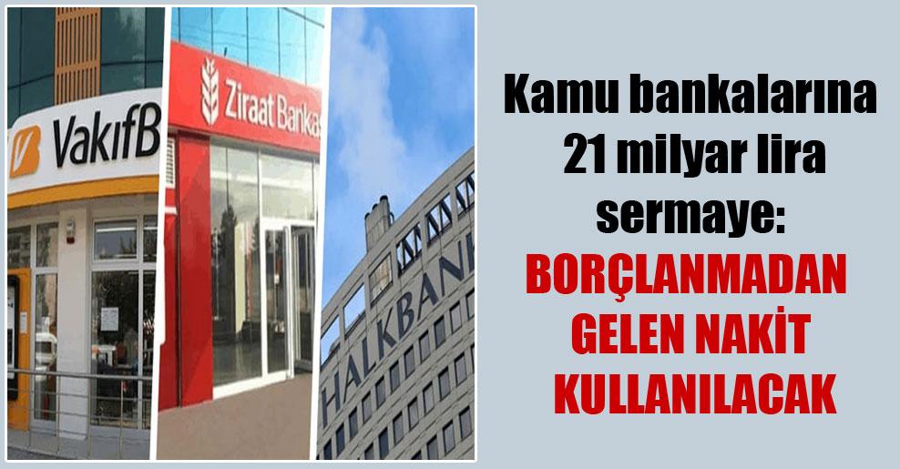 Kamu bankalarına 21 milyar lira sermaye: Borçlanmadan gelen nakit kullanılacak