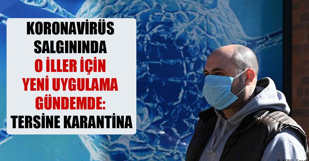 Koronavirüs salgınında o iller için yeni uygulama gündemde: Tersine karantina