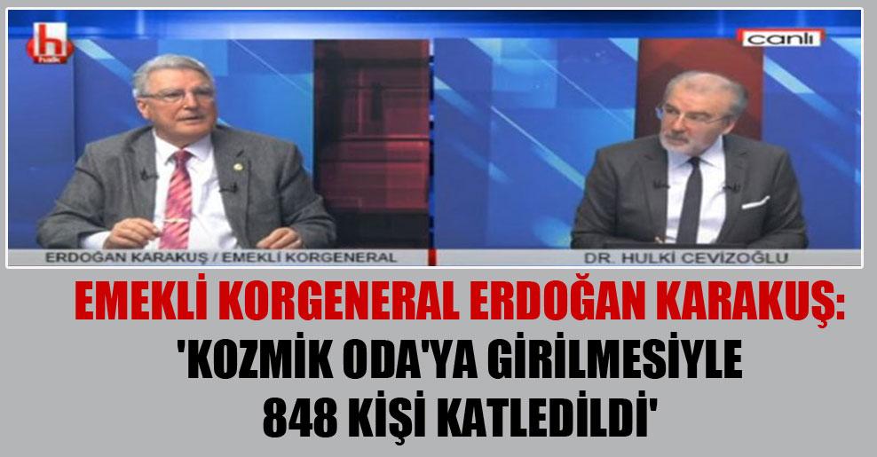 Emekli Korgeneral Erdoğan Karakuş: 'Kozmik Oda'ya girilmesiyle 848 kişi katledildi'