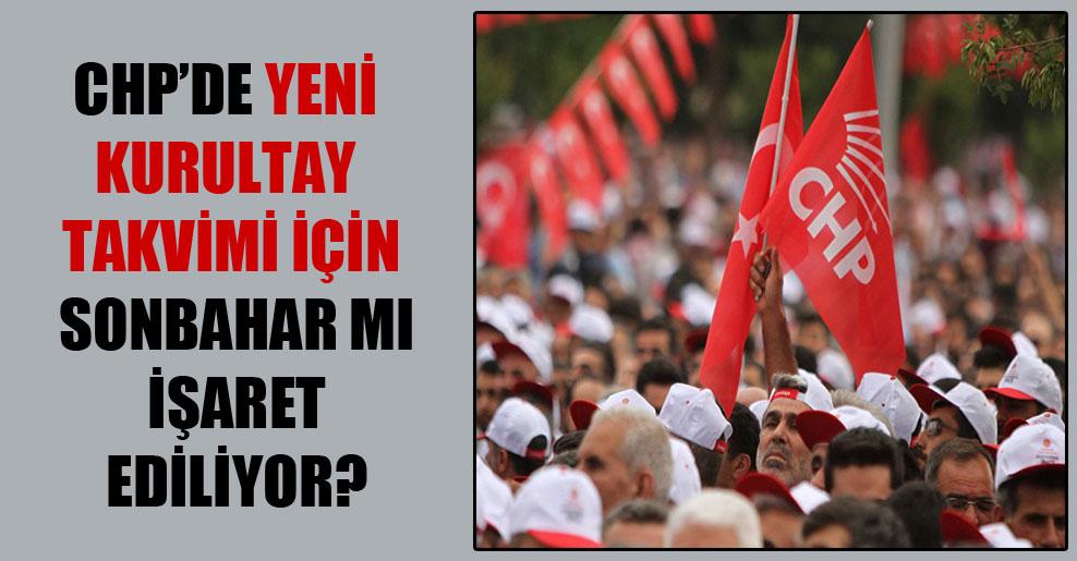 CHP'de yeni kurultay takvimi için sonbahar mı işaret ediliyor?