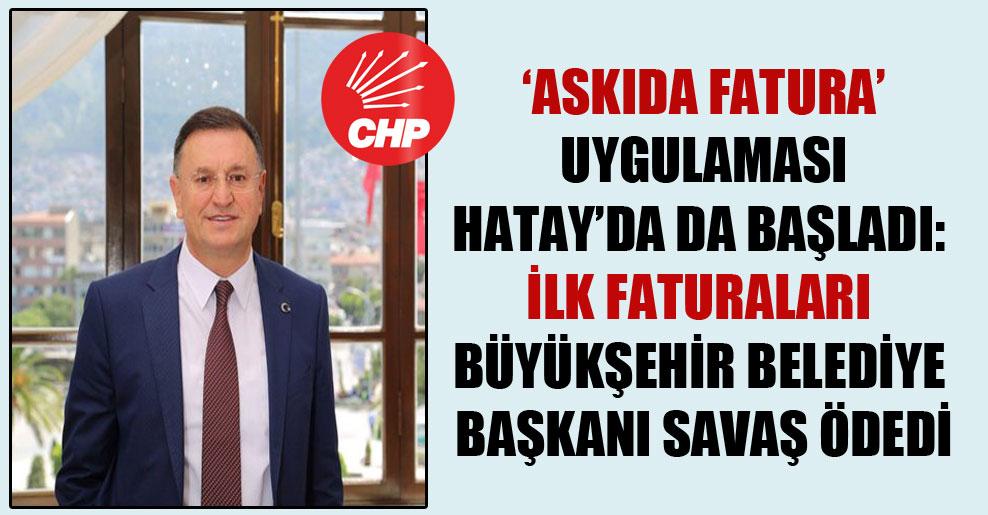 'Askıda Fatura' uygulaması Hatay'da da başladı: İlk faturaları Büyükşehir Belediye Başkanı Savaş ödedi