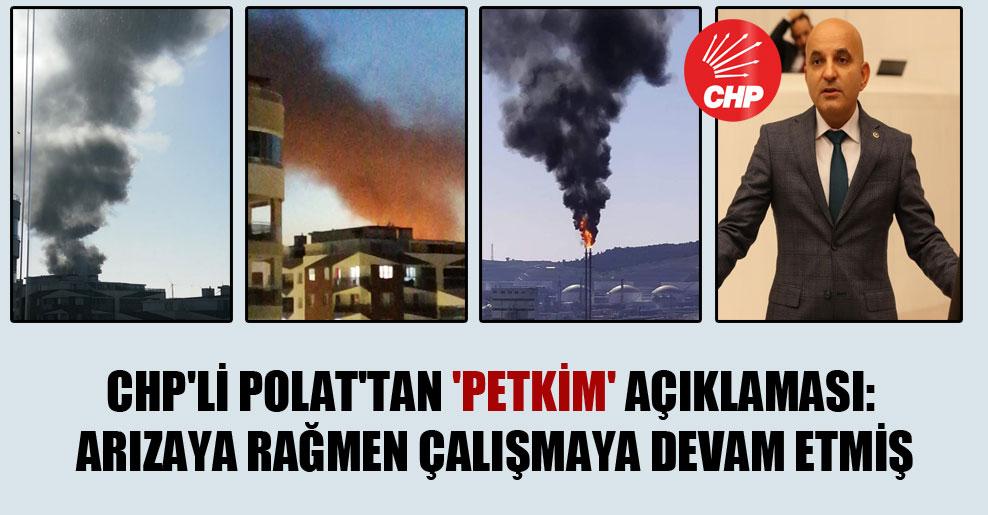 CHP'li Polat'tan 'Petkim' açıklaması: Arızaya rağmen çalışmaya devam etmiş