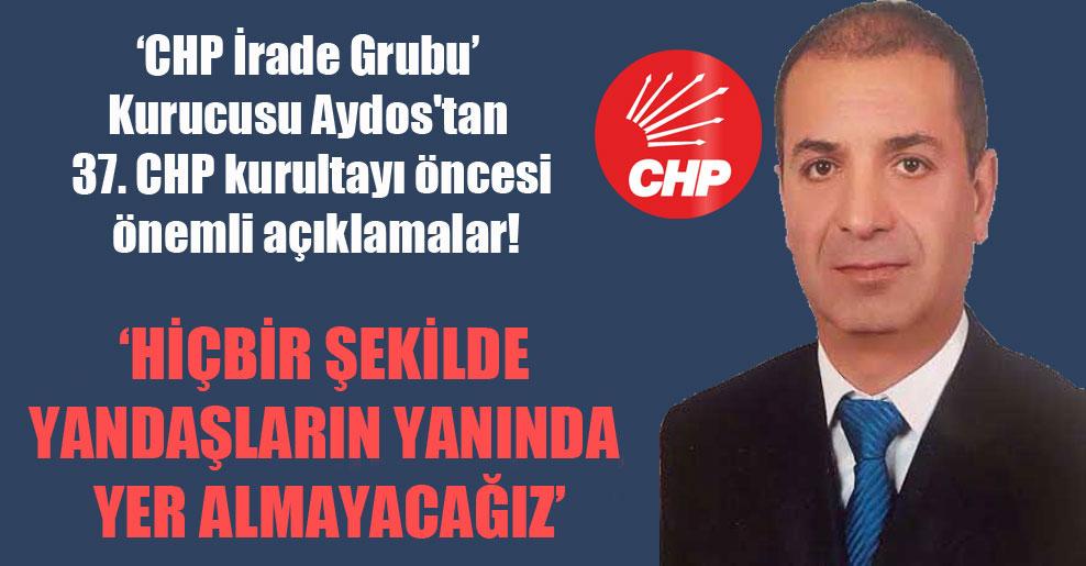 'CHP İrade Grubu' Kurucusu Aydos'tan 37. CHP kurultayı öncesi önemli açıklamalar!