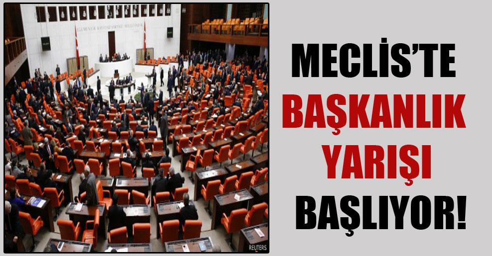Meclis'te başkanlık yarışı başlıyor!
