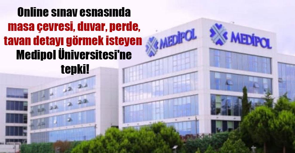 Online sınav esnasında masa çevresi, duvar, perde, tavan detayı görmek isteyen Medipol Üniversitesi'ne tepki!