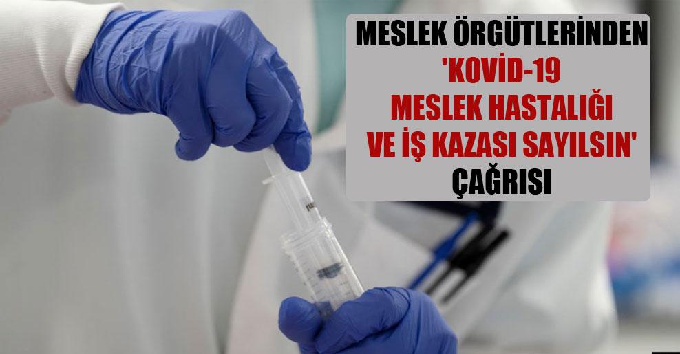 Meslek örgütlerinden 'Kovid-19 meslek hastalığı ve iş kazası sayılsın' çağrısı