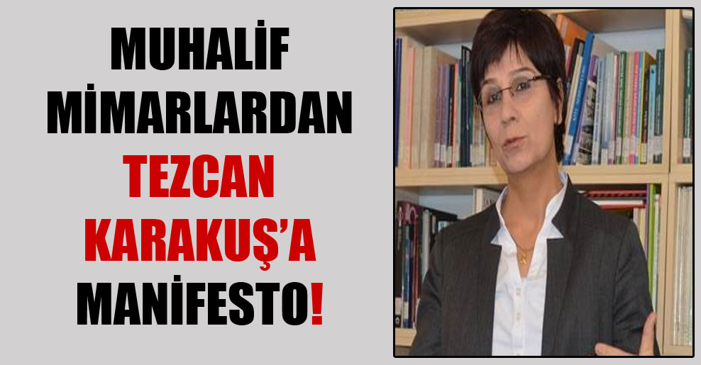 Muhalif mimarlardan Tezcan Karakuş'a manifesto!